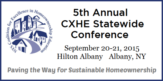 5th Annual CXHE Statewide Conference. September 20-21, 2015. Hilton Albany, Albany, NY. Paving the Way for Sustainable Homeownership.